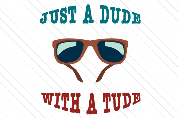 Download Free Just A Dude With A Tude Svg Cut File By Creative Fabrica Crafts for Cricut Explore, Silhouette and other cutting machines.