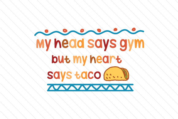 My Head Says Gym but My Heart Says Taco Food & Drinks Craft Cut File By Creative Fabrica Crafts