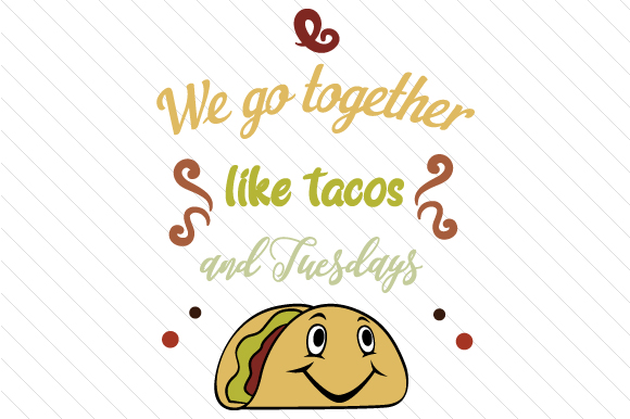 We Go Together Like Tacos and Tuesdays Food & Drinks Craft Cut File By Creative Fabrica Crafts