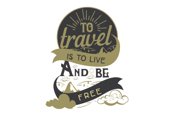 To Travel is to Live and Be Free Travel Craft Cut File By Creative Fabrica Crafts