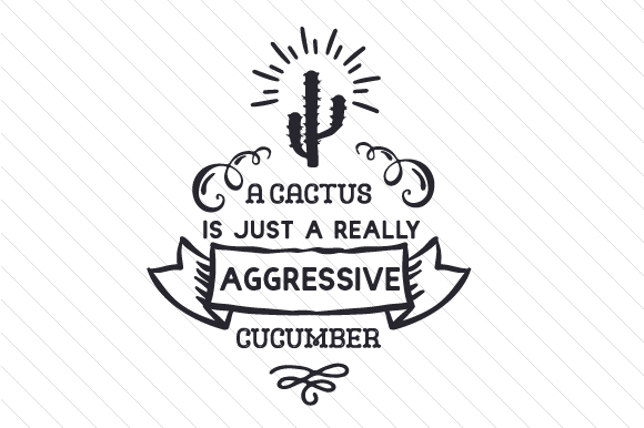 A Cactus is Just a Really Aggressive Cucumber Nature & Outdoors Craft Cut File By Creative Fabrica Crafts - Image 1