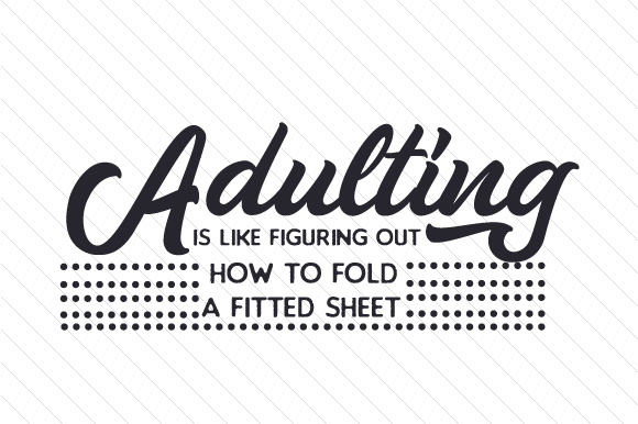 adulting is like figuring out how to fold a fitted sheet svg cut file by creative fabrica crafts