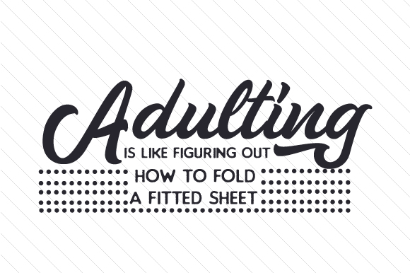 Download Free Adulting Is Like Figuring Out How To Fold A Fitted Sheet Svg Cut for Cricut Explore, Silhouette and other cutting machines.