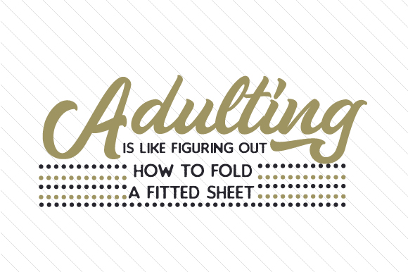Adulting is Like Figuring out How to Fold a Fitted Sheet Quotes Craft Cut File By Creative Fabrica Crafts