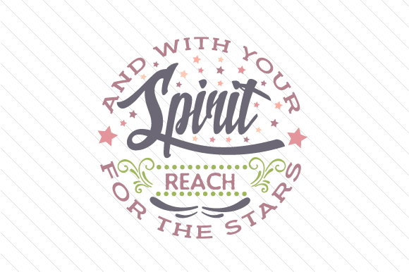 And with Your Spirit, Reach for the Stars Motivational Craft Cut File By Creative Fabrica Crafts