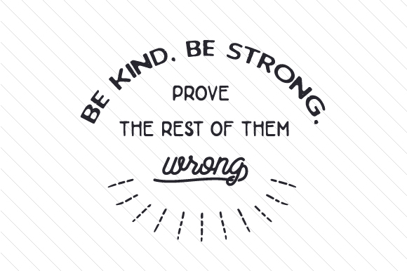 Be Kind, Be Strong, Prove the Rest of Them Wrong Motivational Craft Cut File By Creative Fabrica Crafts
