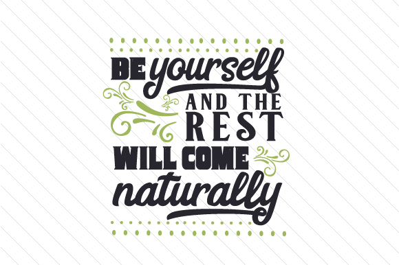 Download Free Be Yourself And The Rest Will Come Naturally Svg Cut File By for Cricut Explore, Silhouette and other cutting machines.