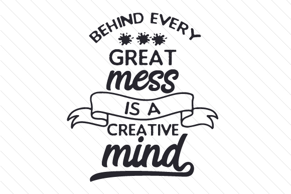 Behind Every Great Mess is a Creative Mind Hobbies Craft Cut File By Creative Fabrica Crafts