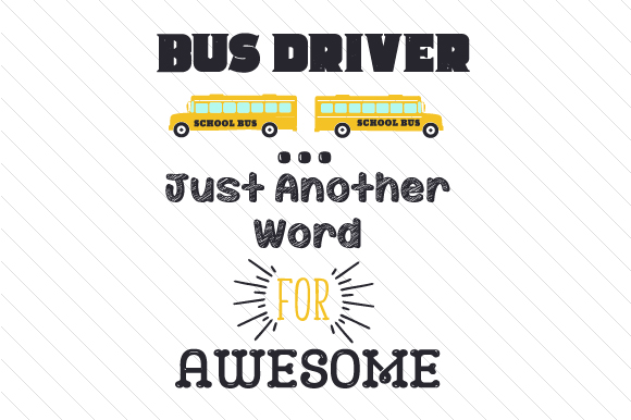 Bus Driver... Just Another Word for Awesome School & Teachers Craft Cut File By Creative Fabrica Crafts