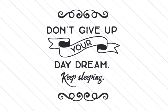 Don't Give Up Your Day Dream - Keep Sleeping Bedroom Craft Cut File By Creative Fabrica Crafts