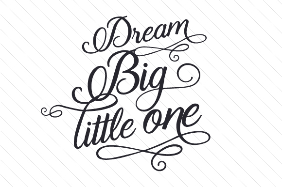Dream Big, Little One Bebé Archivo de Corte Craft Por Creative Fabrica Crafts