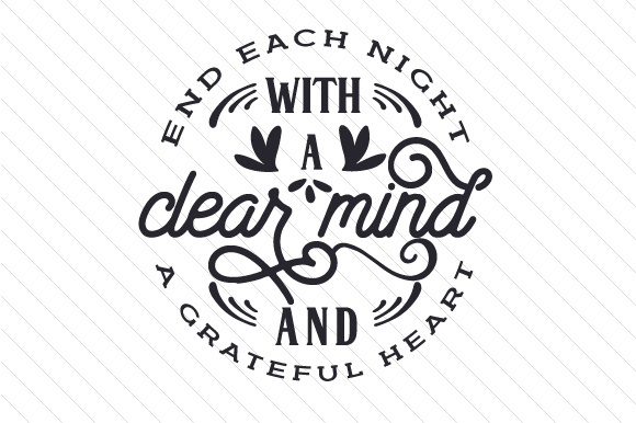 End Each Night with a Clear Mind and a Grateful Heart Quotes Craft Cut File By Creative Fabrica Crafts