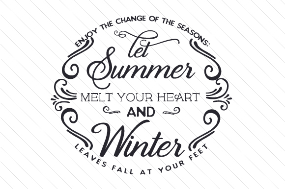 Download Free Enjoy The Change Of The Seasons Let Summer Melt Your Heart Svg for Cricut Explore, Silhouette and other cutting machines.