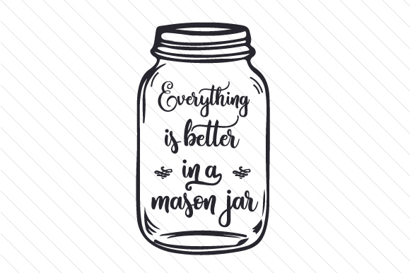 Download Free Everything Is Better In A Mason Jar Svg Cut File By Creative for Cricut Explore, Silhouette and other cutting machines.