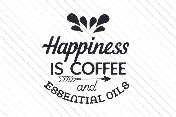 Happiness Is Coffee And Essential Oils Svg Cut File By