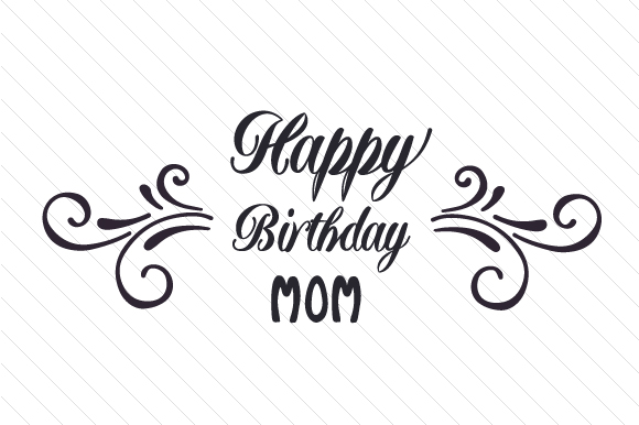 Download Free Happy Birthday Mum Mom Svg Cut File By Creative Fabrica Crafts for Cricut Explore, Silhouette and other cutting machines.