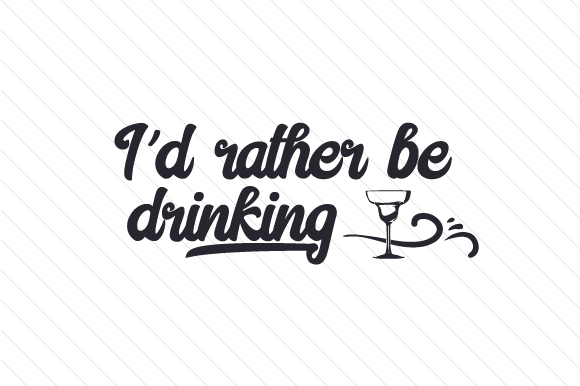 I'd Rather Be Drinking Craft Design By Creative Fabrica Crafts