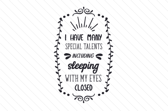 I Have Many Special Talents, Including Sleeping with My Eyes Closed Schlafzimmer Plotterdatei von Creative Fabrica Crafts
