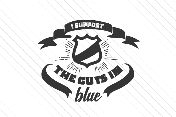 I Support the Guys in Blue Fire & Police Craft Cut File By Creative Fabrica Crafts