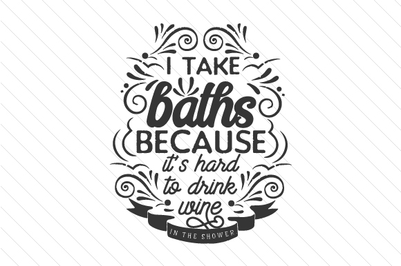 I Take Baths Because It's Hard to Drink Wine in the Shower Bathroom Craft Cut File By Creative Fabrica Crafts - Image 2