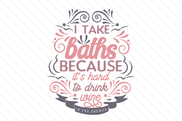 I Take Baths Because It's Hard to Drink Wine in the Shower Bathroom Craft Cut File By Creative Fabrica Crafts - Image 1