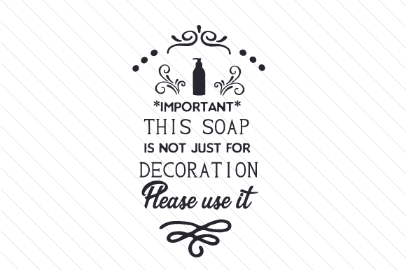Download Free Important This Soap Is Not Just For Decoration Please Use It Svg for Cricut Explore, Silhouette and other cutting machines.