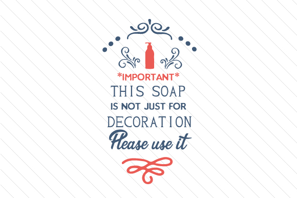 IMPORTANT This Soap is Not Just for Decoration Please Use It Bathroom Craft Cut File By Creative Fabrica Crafts