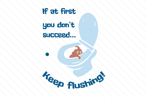 If at First You Don't Succeed Keep Flushing Bathroom Craft Cut File By Creative Fabrica Crafts