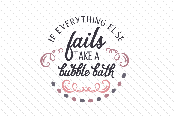 If Everything else Fails, Take a Bubble Bath Quotes Craft Cut File By Creative Fabrica Crafts
