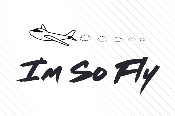 I M So Fly Svg Cut File By Creative Fabrica Crafts