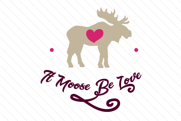 Download Free It Moose Be Love Svg Cut File By Creative Fabrica Crafts for Cricut Explore, Silhouette and other cutting machines.