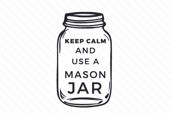 Keep Calm and Use a Mason Jar Quotes Craft Cut File By Creative Fabrica Crafts