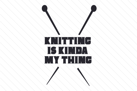 Knitting is My Kinda Thing Hobbies Craft Cut File By Creative Fabrica Crafts