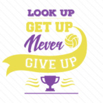 Look up get up never give up volleyball