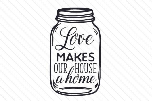 Love Makes Our House A Home Svg Cut File By Creative
