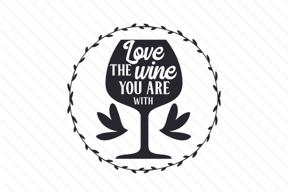 Download Free Love The Wine You Are With Svg Cut File By Creative Fabrica for Cricut Explore, Silhouette and other cutting machines.