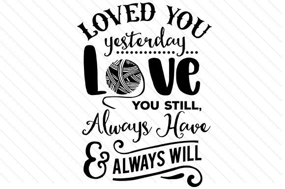 Download Free Loved You Yesterday Love You Still Always Have Always Will for Cricut Explore, Silhouette and other cutting machines.