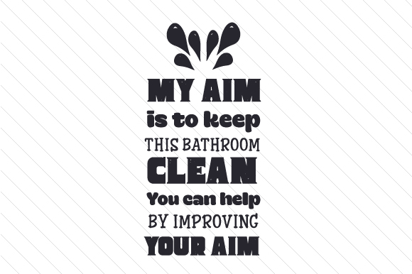 My Aim Is To Keep This Bathroom Clean You Can Help By Improving Your Aim