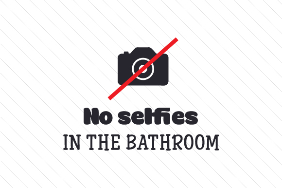 Download Free No Selfies In The Bathroom Svg Cut File By Creative Fabrica for Cricut Explore, Silhouette and other cutting machines.