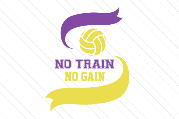 No Train No Gain Volleyball Sports Craft Cut File By Creative Fabrica Crafts