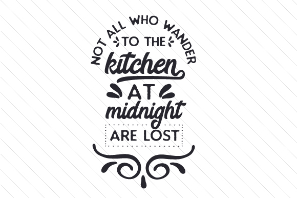 Download Free Not All Who Wander To The Kitchen At Midnight Are Lost Svg Cut for Cricut Explore, Silhouette and other cutting machines.