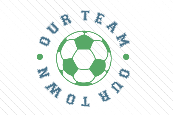 Our Team Our Town Soccer Sports Craft Cut File By Creative Fabrica Crafts