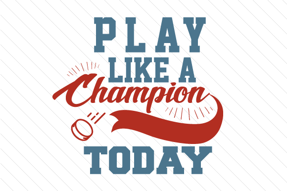 Play Like a Champion Today Hockey Sports Craft Cut File By Creative Fabrica Crafts