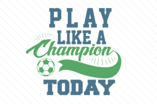 Play like a champion today soccer