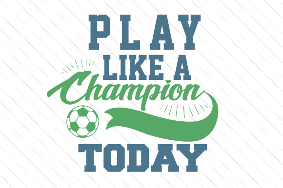 Play Like a Champion Today Soccer Sports Craft Cut File By Creative Fabrica Crafts