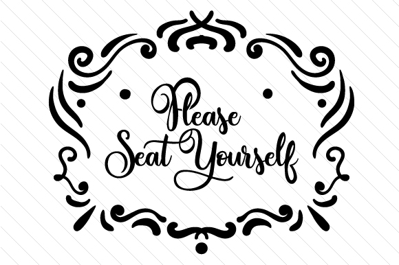 Download Free Please Seat Yourself Svg Cut File By Creative Fabrica Crafts for Cricut Explore, Silhouette and other cutting machines.