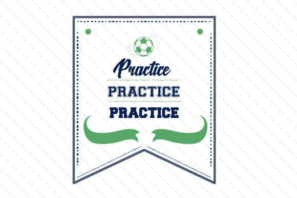 Practice Practice Practice Soccer Sports Craft Cut File By Creative Fabrica Crafts