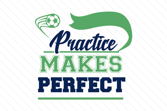 Practice Makes Perfect Soccer Sports Craft Cut File By Creative Fabrica Crafts