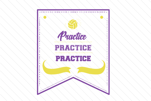 Practice Practice Practice Volleyball Sports Craft Cut File By Creative Fabrica Crafts