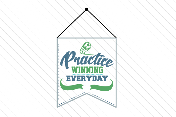 Practice Winning Everyday Soccer Sports Craft Cut File By Creative Fabrica Crafts